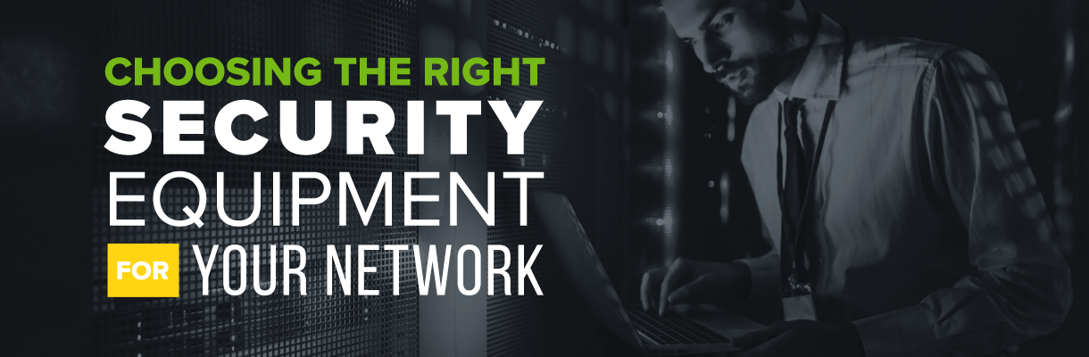 Choosing the Right Security Equipment for Your Network