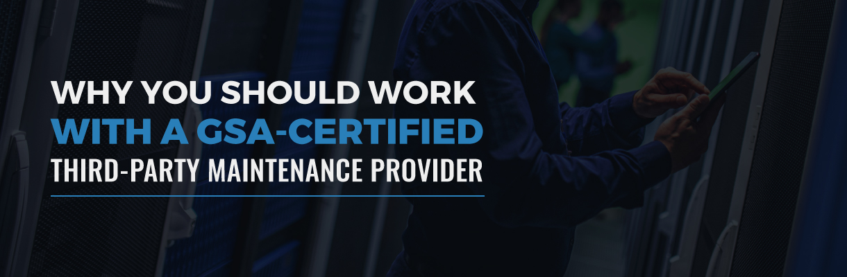 Why you should work with a GSA-certified third party maintenance provider